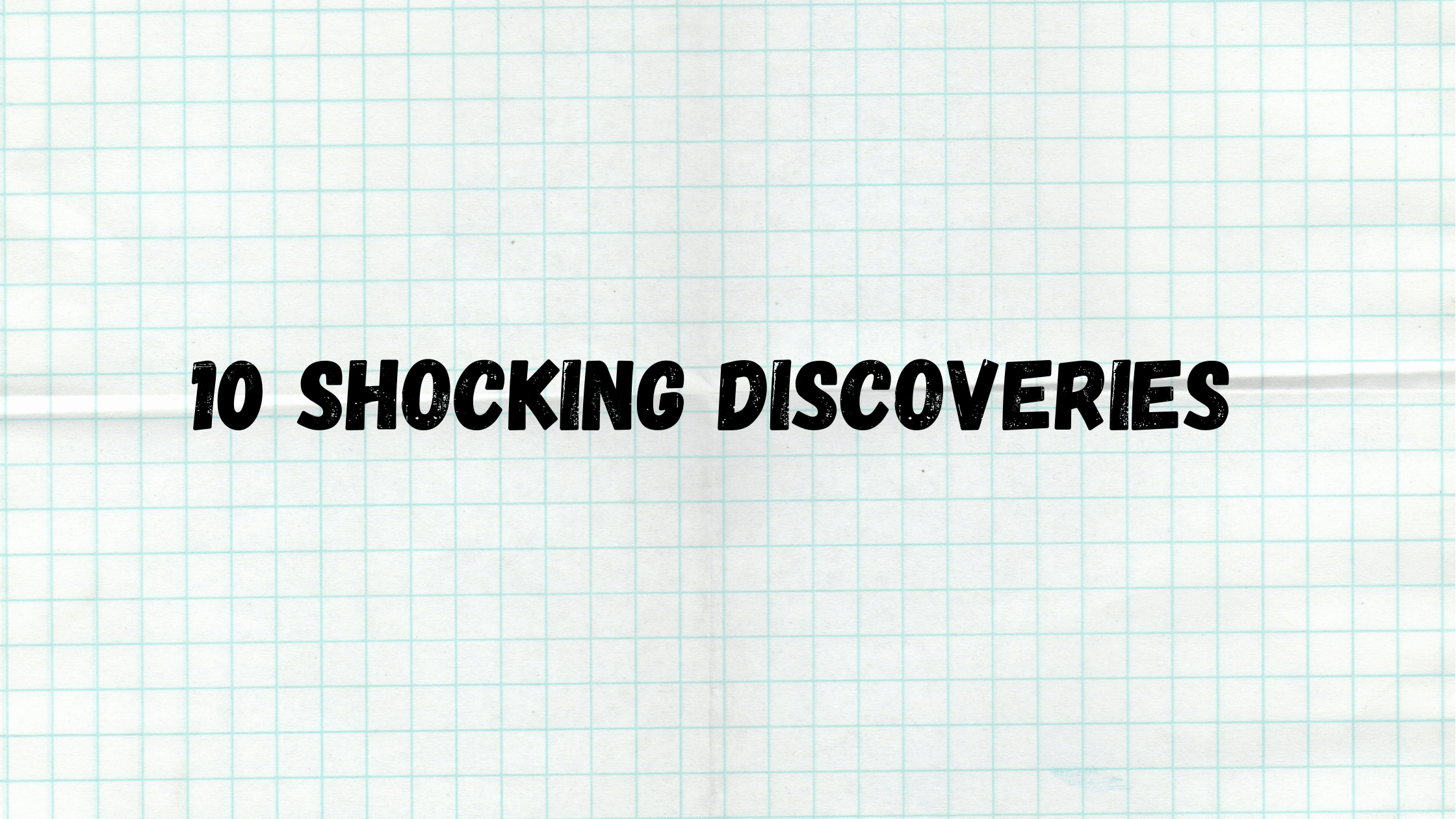 10 Shocking Discoveries
