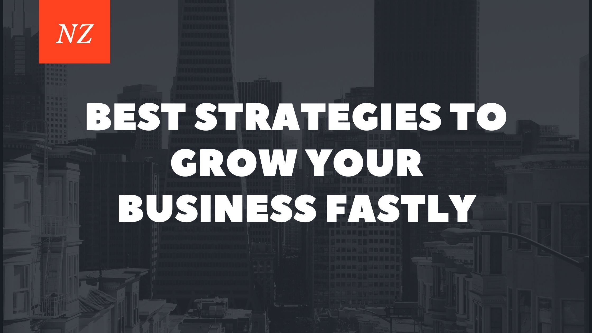 Best Strategies to Grow Your Business Fastly